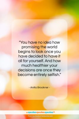 """Anita Brookner quote: """"You have no idea how promising the…""""- at QuotesQuotesQuotes.com"""
