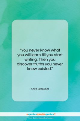 """Anita Brookner quote: """"You never know what you will learn…""""- at QuotesQuotesQuotes.com"""