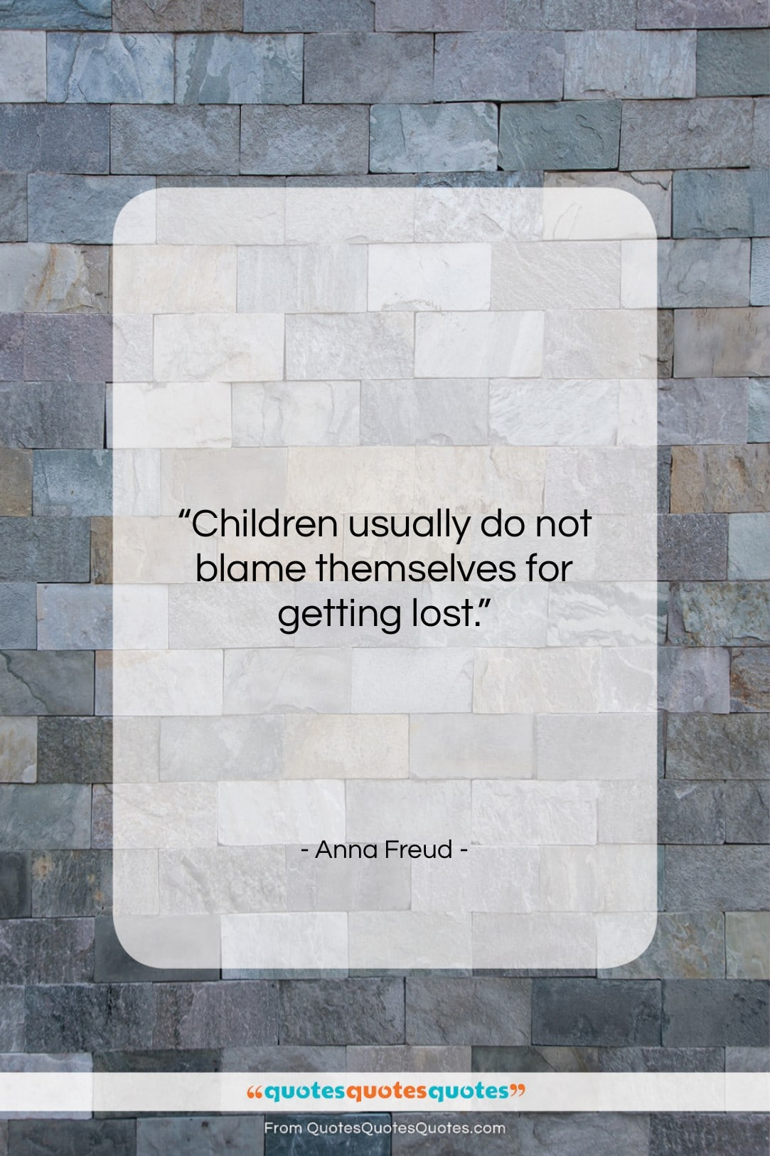 """Anna Freud quote: """"Children usually do not blame themselves for…""""- at QuotesQuotesQuotes.com"""