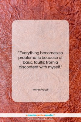 """Anna Freud quote: """"Everything becomes so problematic because of basic…""""- at QuotesQuotesQuotes.com"""