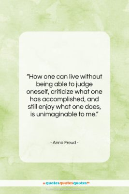 """Anna Freud quote: """"How one can live without being able…""""- at QuotesQuotesQuotes.com"""