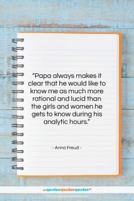 "Anna Freud quote: ""Papa always makes it clear that he…""- at QuotesQuotesQuotes.com"