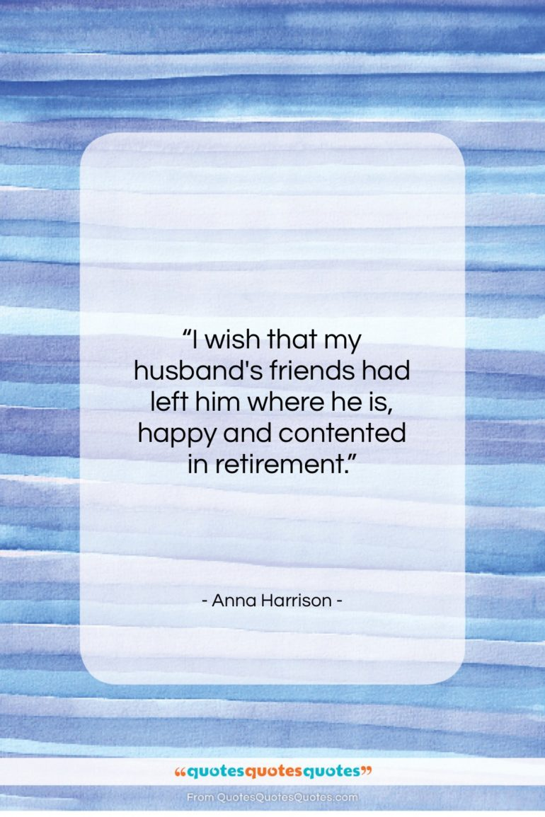 "Anna Harrison quote: ""I wish that my husband's friends had…""- at QuotesQuotesQuotes.com"