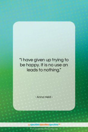"""Anna Held quote: """"I have given up trying to be…""""- at QuotesQuotesQuotes.com"""