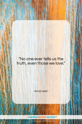 """Anna Held quote: """"No one ever tells us the truth,…""""- at QuotesQuotesQuotes.com"""