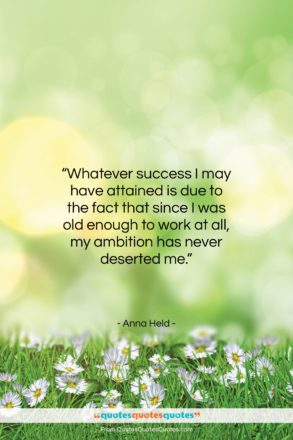 """Anna Held quote: """"Whatever success I may have attained is…""""- at QuotesQuotesQuotes.com"""