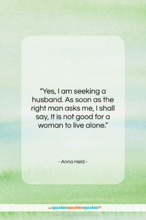 """Anna Held quote: """"Yes, I am seeking a husband. As…""""- at QuotesQuotesQuotes.com"""