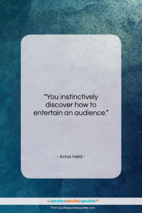 """Anna Held quote: """"You instinctively discover how to entertain an…""""- at QuotesQuotesQuotes.com"""