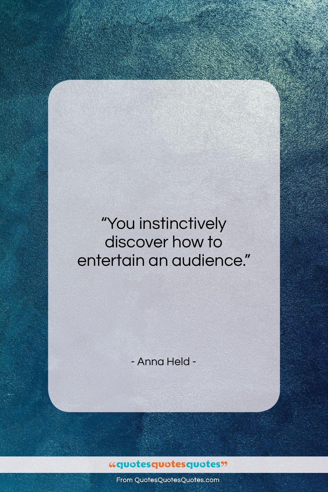 "Anna Held quote: ""You instinctively discover how to entertain an…""- at QuotesQuotesQuotes.com"