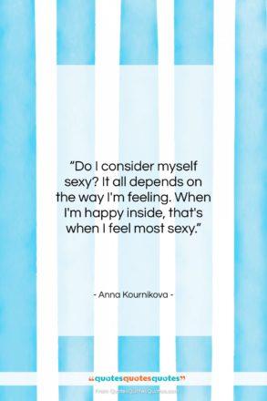 "Anna Kournikova quote: ""Do I consider myself sexy? It all…""- at QuotesQuotesQuotes.com"