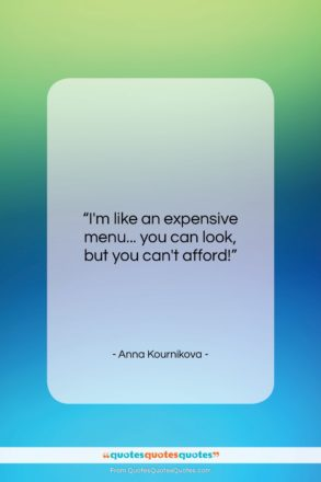 "Anna Kournikova quote: ""I'm like an expensive menu… you can…""- at QuotesQuotesQuotes.com"