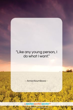 """Anna Kournikova quote: """"Like any young person, I do what…""""- at QuotesQuotesQuotes.com"""