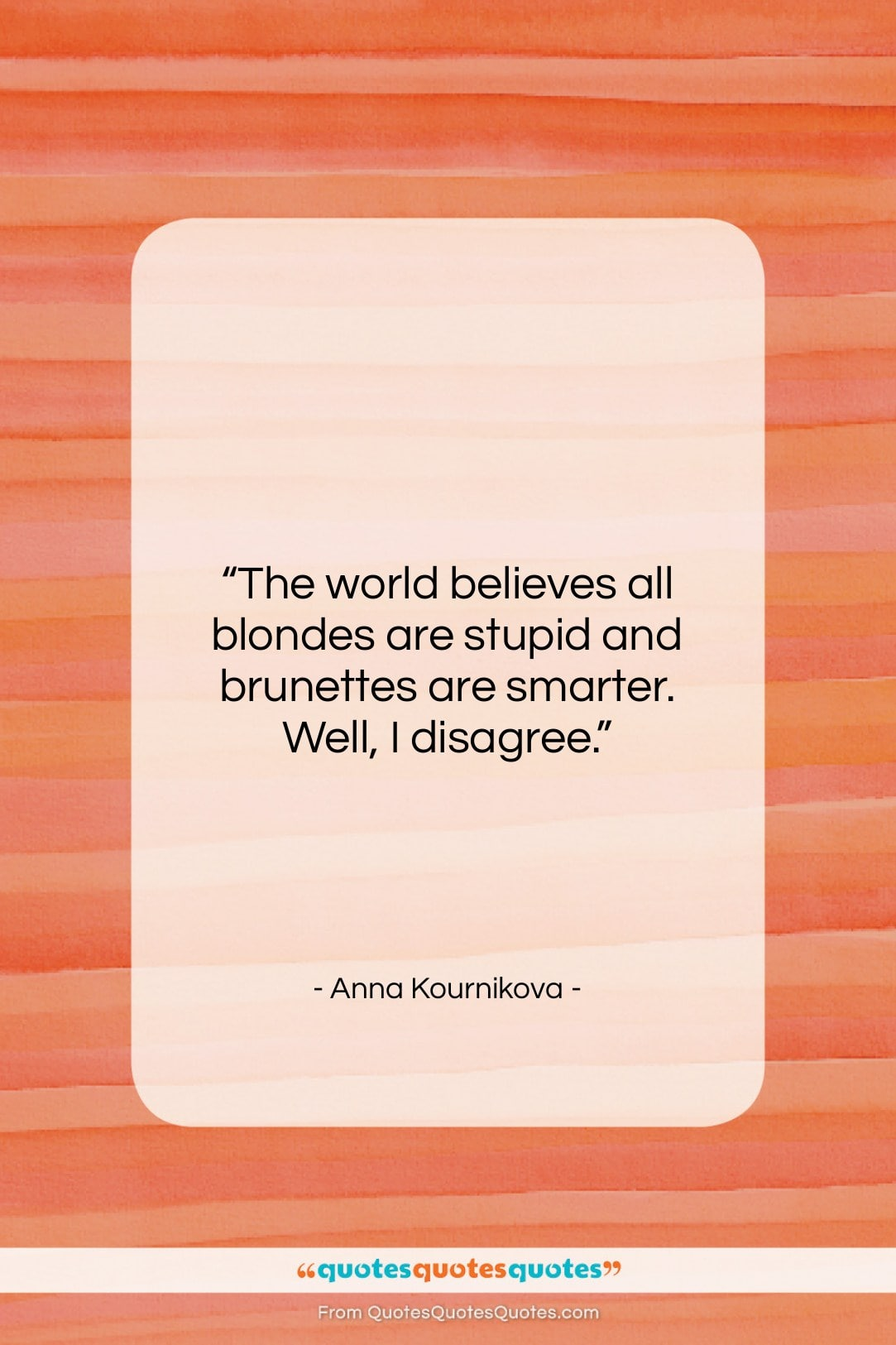 "Anna Kournikova quote: ""The world believes all blondes are stupid…""- at QuotesQuotesQuotes.com"