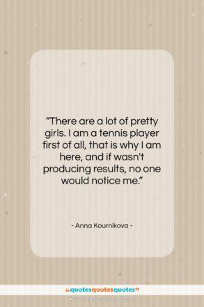 "Anna Kournikova quote: ""There are a lot of pretty girls….""- at QuotesQuotesQuotes.com"