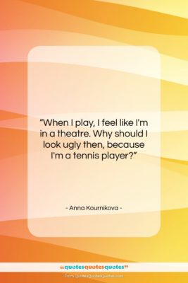 "Anna Kournikova quote: ""When I play, I feel like I'm…""- at QuotesQuotesQuotes.com"