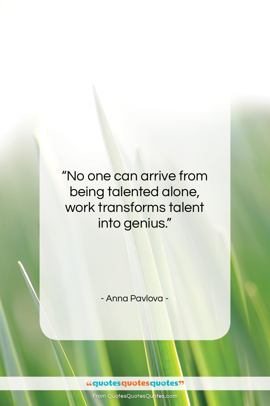 """Anna Pavlova quote: """"No one can arrive from being talented…""""- at QuotesQuotesQuotes.com"""