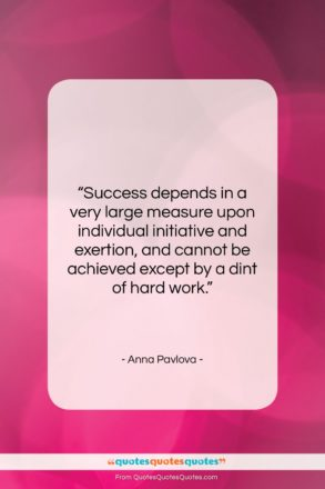 """Anna Pavlova quote: """"Success depends in a very large measure…""""- at QuotesQuotesQuotes.com"""