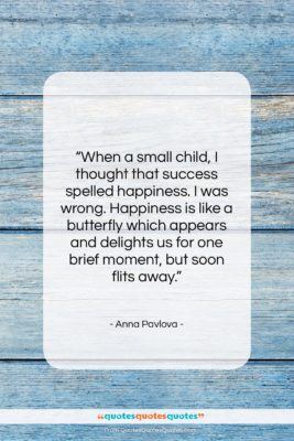 """Anna Pavlova quote: """"When a small child, I thought that…""""- at QuotesQuotesQuotes.com"""