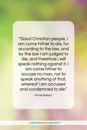 """Anne Boleyn quote: """"Good Christian people, I am come hither…""""- at QuotesQuotesQuotes.com"""