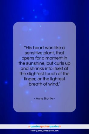 """Anne Bronte quote: """"His heart was like a sensitive plant,…""""- at QuotesQuotesQuotes.com"""