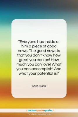 """Anne Frank quote: """"Everyone has inside of him a piece…""""- at QuotesQuotesQuotes.com"""