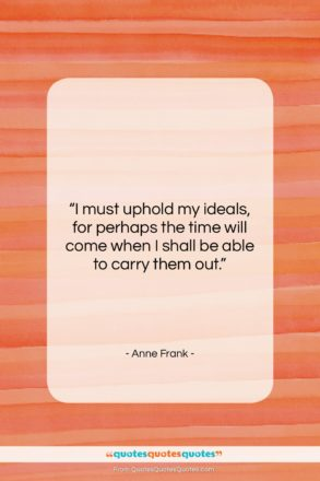 """Anne Frank quote: """"I must uphold my ideals, for perhaps…""""- at QuotesQuotesQuotes.com"""