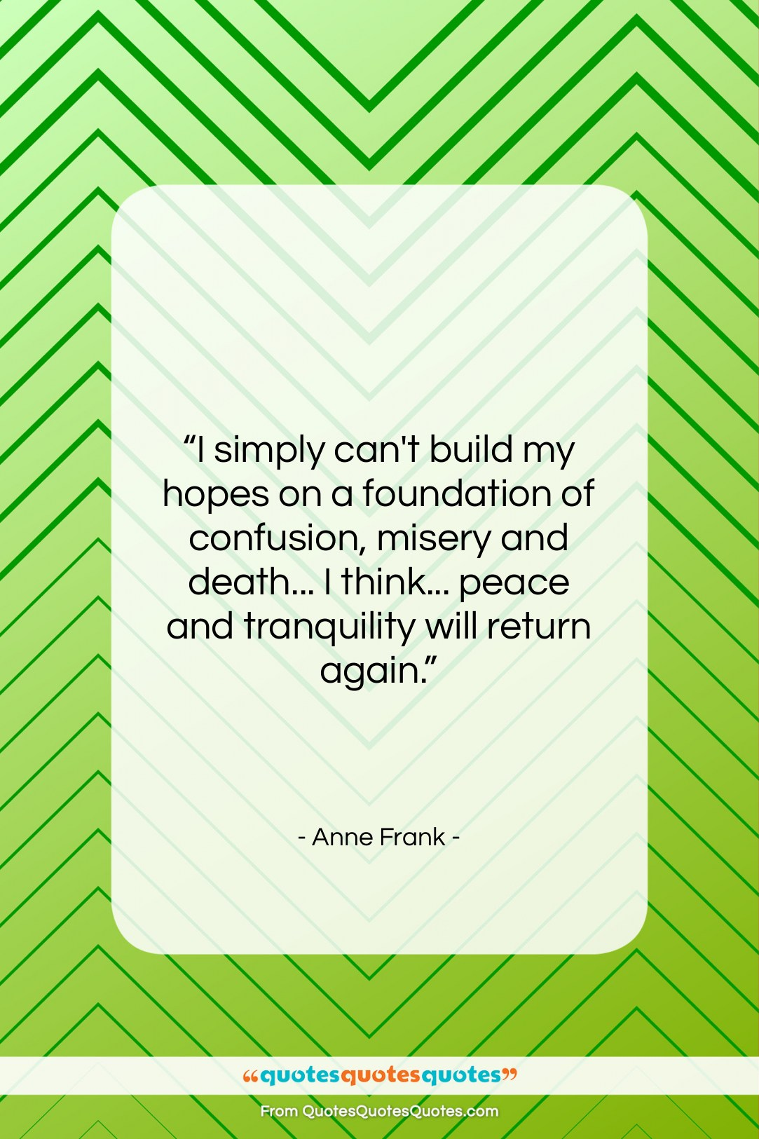 """Anne Frank quote: """"I simply can't build my hopes on…""""- at QuotesQuotesQuotes.com"""