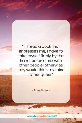 """Anne Frank quote: """"If I read a book that impresses…""""- at QuotesQuotesQuotes.com"""