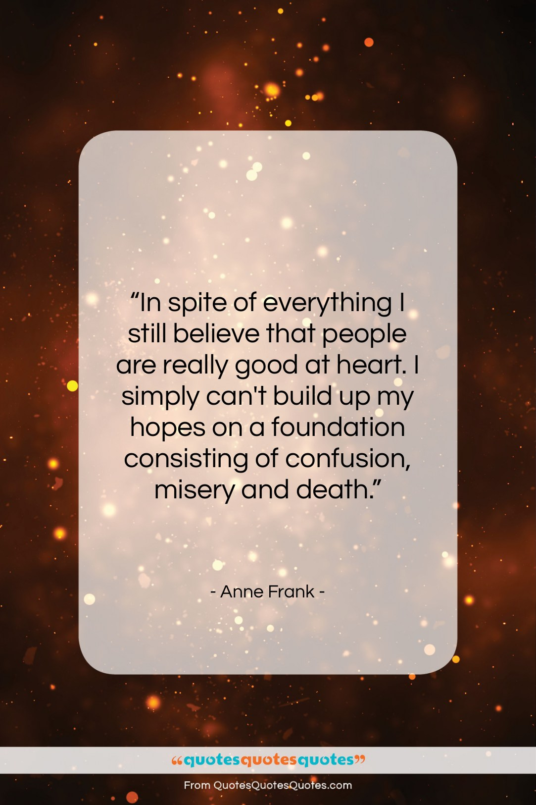 """Anne Frank quote: """"In spite of everything I still believe…""""- at QuotesQuotesQuotes.com"""