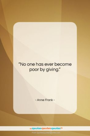 """Anne Frank quote: """"No one has ever become poor by…""""- at QuotesQuotesQuotes.com"""
