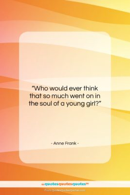 """Anne Frank quote: """"Who would ever think that so much…""""- at QuotesQuotesQuotes.com"""
