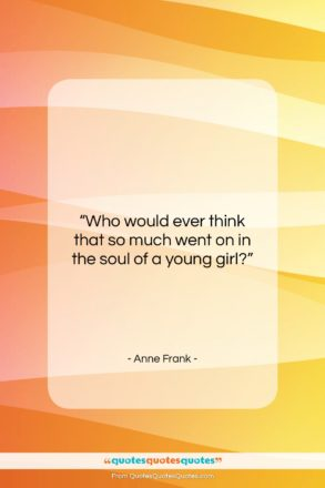 "Anne Frank quote: ""Who would ever think that so much…""- at QuotesQuotesQuotes.com"