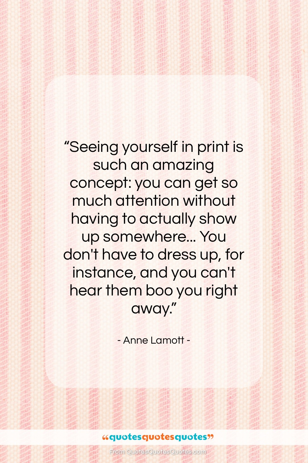 """Anne Lamott quote: """"Seeing yourself in print is such an…""""- at QuotesQuotesQuotes.com"""