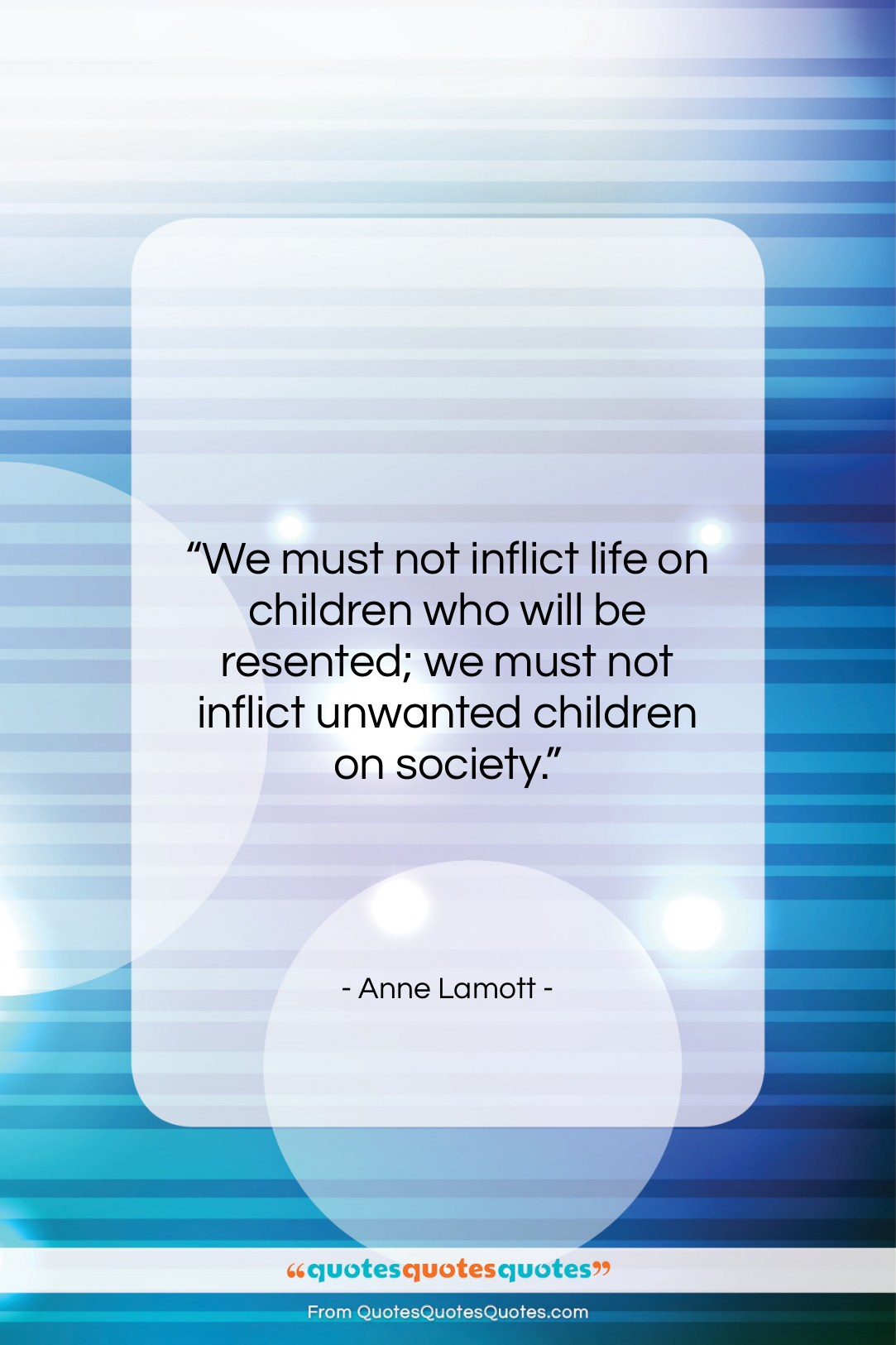 """Anne Lamott quote: """"We must not inflict life on children…""""- at QuotesQuotesQuotes.com"""