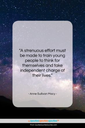 """Anne Sullivan Macy quote: """"A strenuous effort must be made to…""""- at QuotesQuotesQuotes.com"""