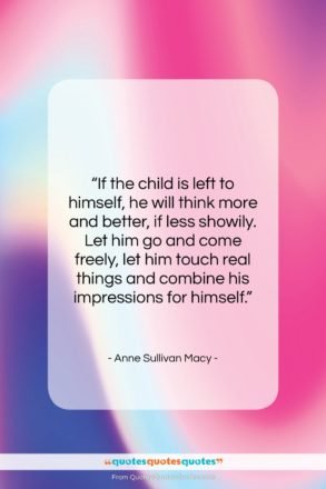 """Anne Sullivan Macy quote: """"If the child is left to himself,…""""- at QuotesQuotesQuotes.com"""
