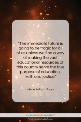 """Anne Sullivan Macy quote: """"The immediate future is going to be…""""- at QuotesQuotesQuotes.com"""