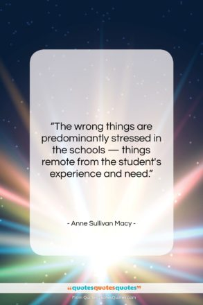 """Anne Sullivan Macy quote: """"The wrong things are predominantly stressed in…""""- at QuotesQuotesQuotes.com"""