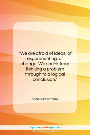 """Anne Sullivan Macy quote: """"We are afraid of ideas, of experimenting,…""""- at QuotesQuotesQuotes.com"""