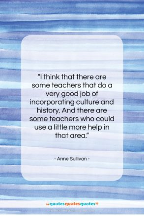 "Anne Sullivan quote: ""I think that there are some teachers…""- at QuotesQuotesQuotes.com"