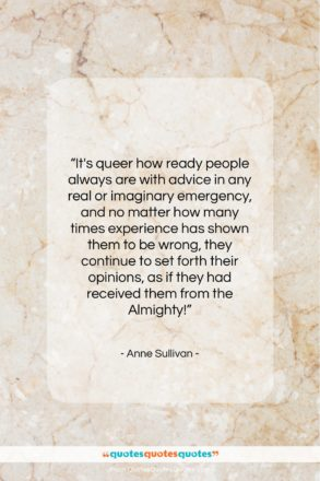 """Anne Sullivan quote: """"It's queer how ready people always are…""""- at QuotesQuotesQuotes.com"""