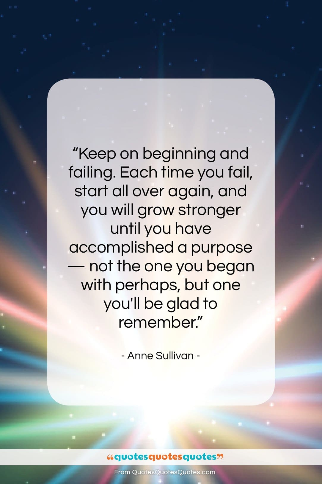 """Anne Sullivan quote: """"Keep on beginning and failing. Each time…""""- at QuotesQuotesQuotes.com"""