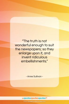 """Anne Sullivan quote: """"The truth is not wonderful enough to…""""- at QuotesQuotesQuotes.com"""