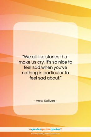 """Anne Sullivan quote: """"We all like stories that make us…""""- at QuotesQuotesQuotes.com"""