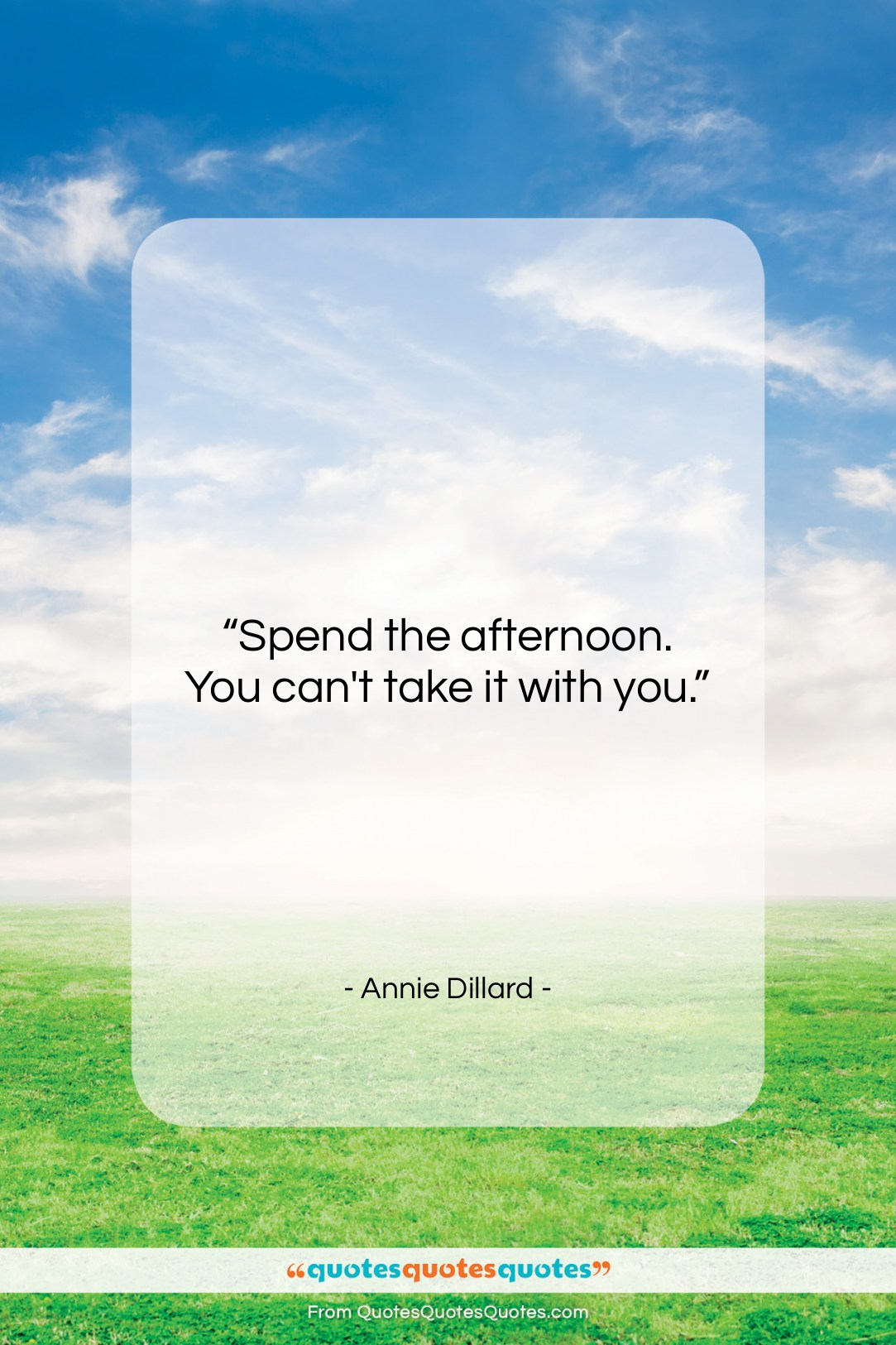 """Annie Dillard quote: """"Spend the afternoon. You can't take it…""""- at QuotesQuotesQuotes.com"""