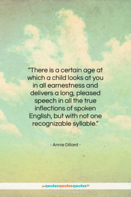 "Annie Dillard quote: ""There is a certain age at which…""- at QuotesQuotesQuotes.com"