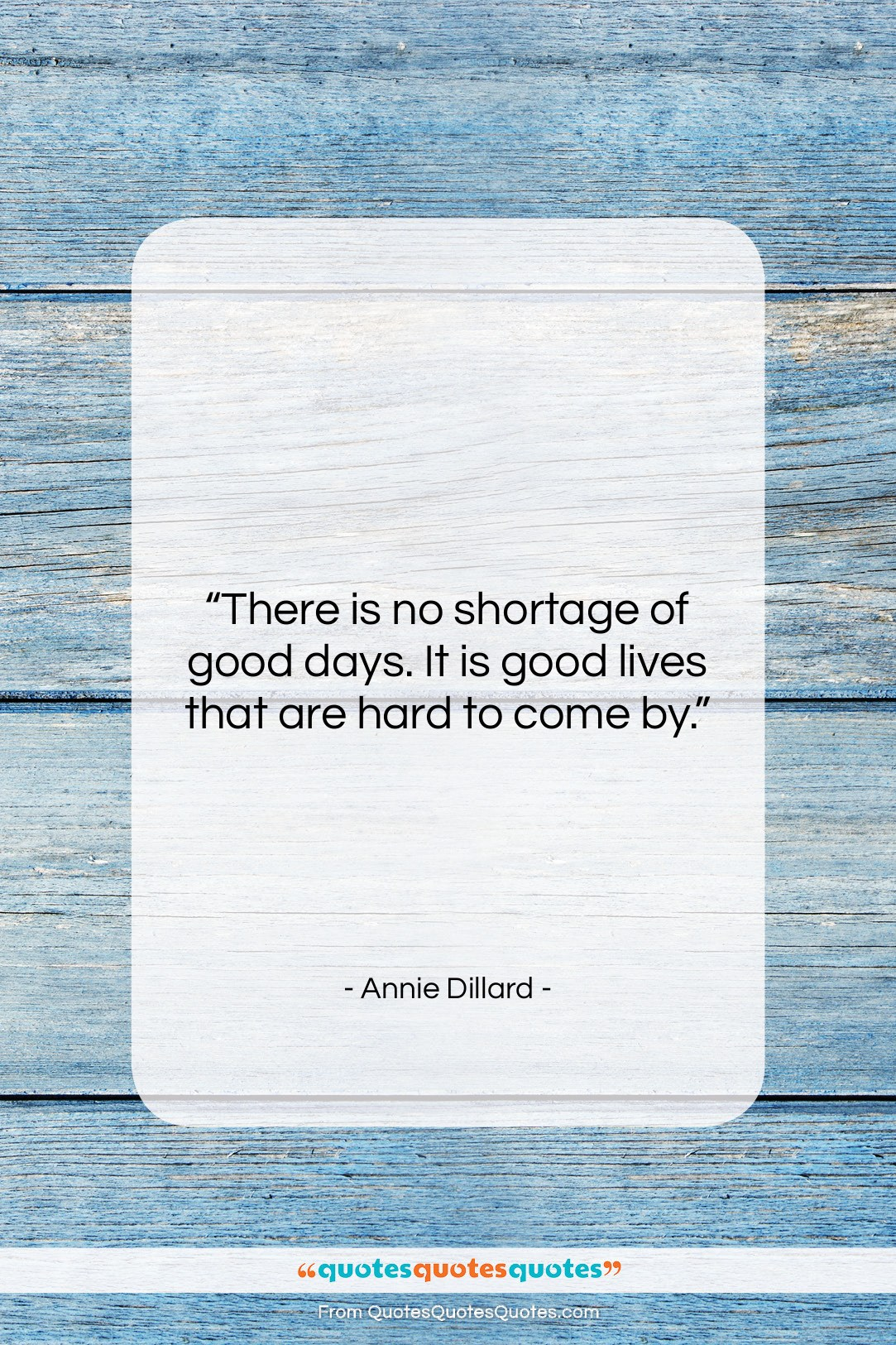 """Annie Dillard quote: """"There is no shortage of good days….""""- at QuotesQuotesQuotes.com"""