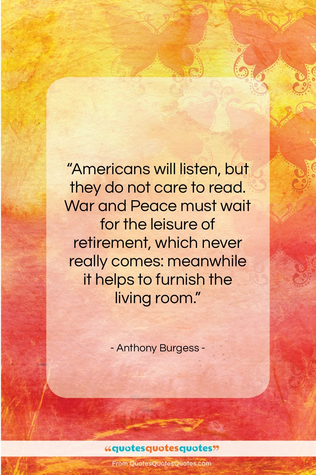 """Anthony Burgess quote: """"Americans will listen, but they do not…""""- at QuotesQuotesQuotes.com"""