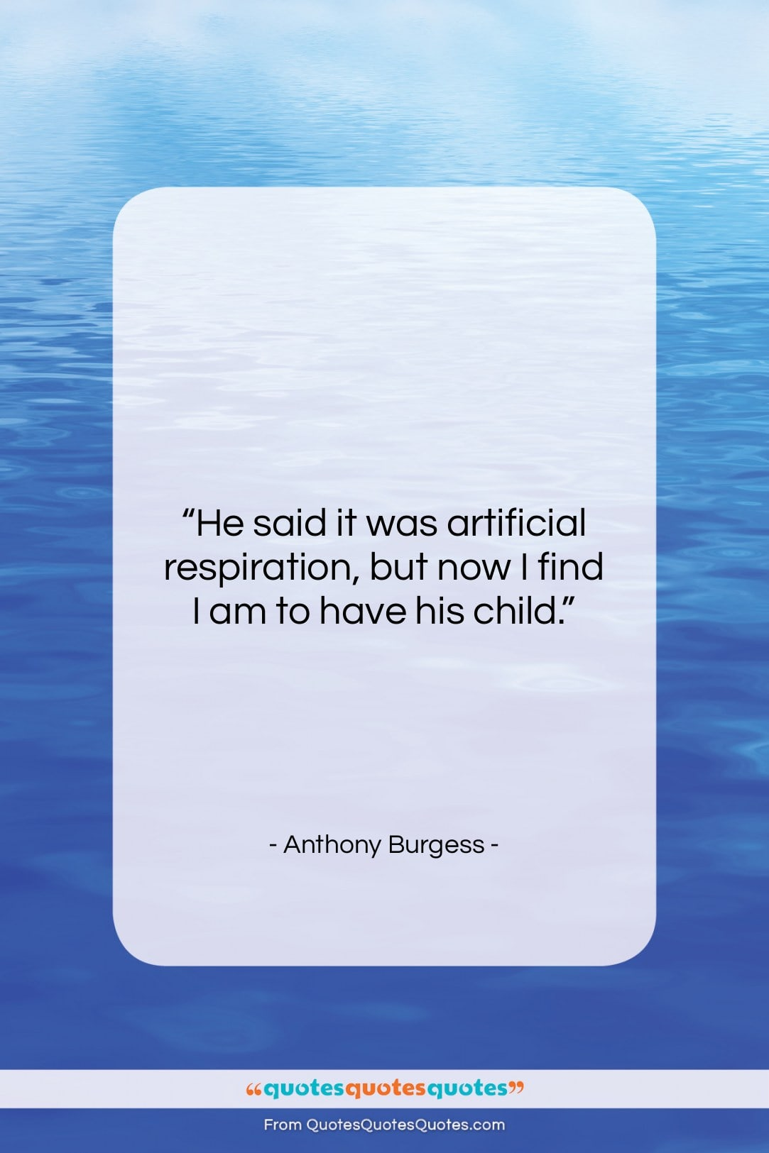"Anthony Burgess quote: ""He said it was artificial respiration, but…""- at QuotesQuotesQuotes.com"