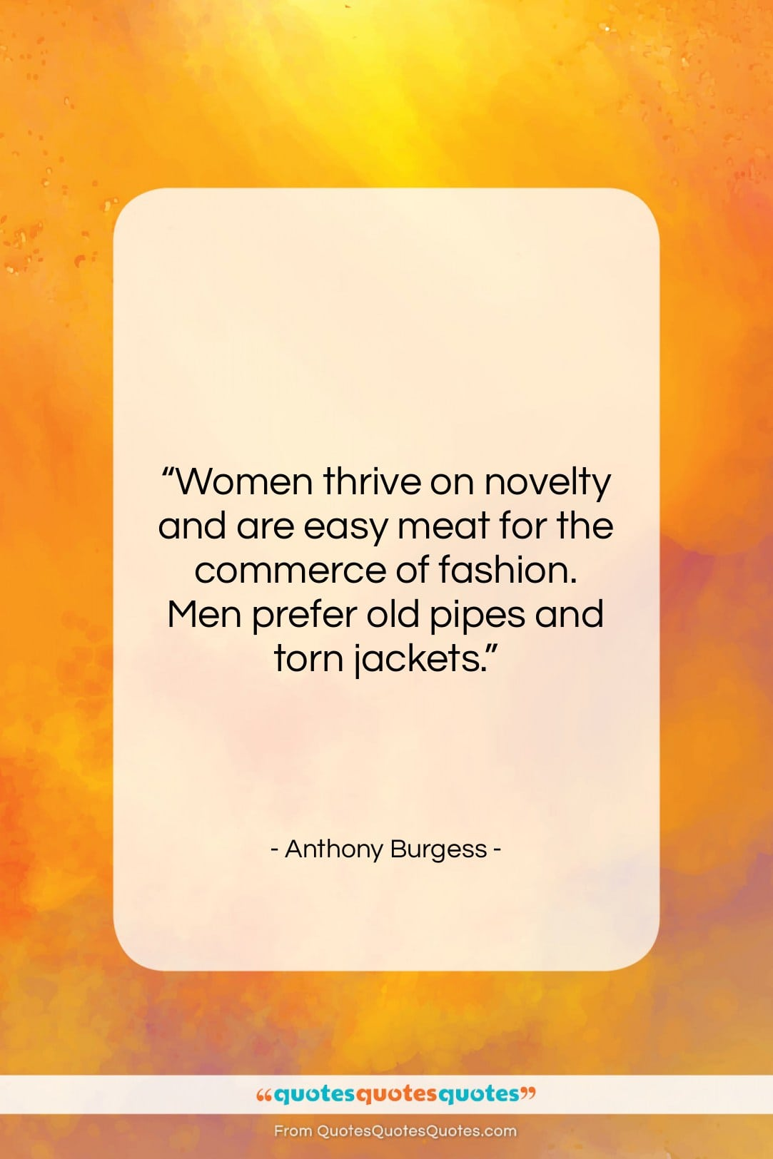 """Anthony Burgess quote: """"Women thrive on novelty and are easy…""""- at QuotesQuotesQuotes.com"""